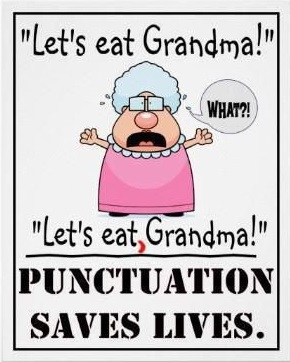 """Let's eat Grandma!"" ""Let's eat, Grandma!"" Punctuation saves lives."