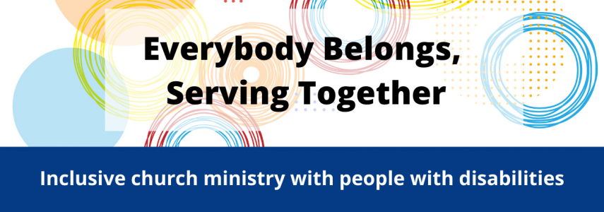 Everybody Belongs, Serving Together - Disability Concerns newest resource